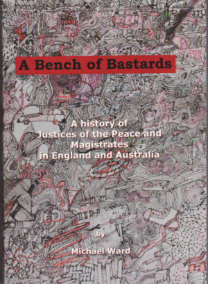 A Bench of Bastards: A history of Justices of the Peace and Magistrates in England and Australia