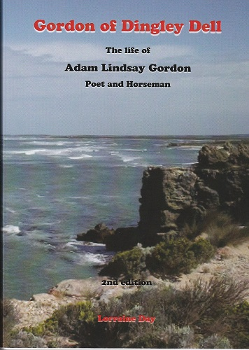 Gordon of Dingley Dell: the life of Adam Lindsay Gordon: 2nd edition OUT NOW